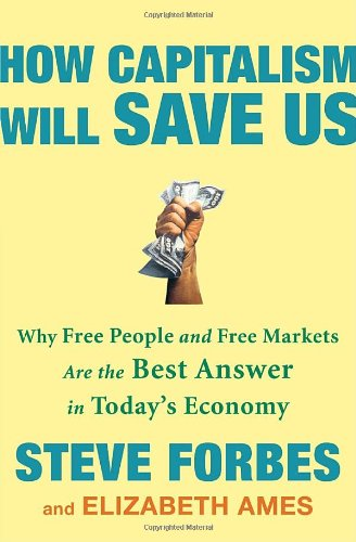 How Capitalism Will Save Us: Why Free People and Free Markets Are the Best Answer in Today's Economy (Best Economies In The Us)