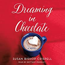 Dreaming in Chocolate: A Novel Audiobook by Susan Bishop Crispell Narrated by Brittany Pressley