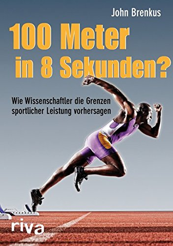 100 Meter in 8 Sekunden?: Wie Wissenschaftler die Grenzen sportlicher Leistung vorhersagen