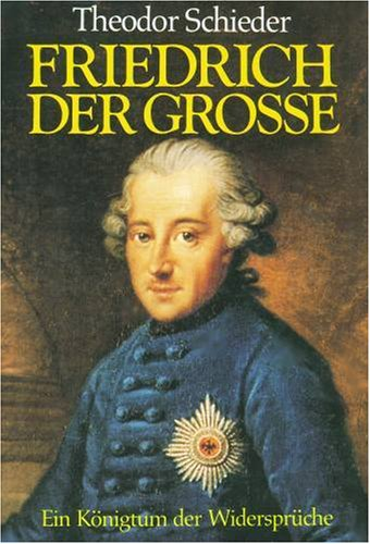 Friedrich der Grosse. Ein Königtum der Widersprüche