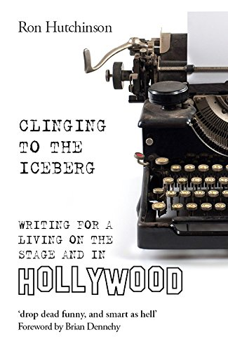 Clinging to the Iceberg: Writing for a Living on the Stage and in Hollywood (Oberon Books)