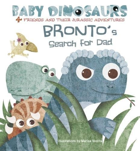 Bronto's Search for Dad: 4 Friends and Their Jurassic Adventures (Baby Dinosaurs) PDF