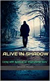 Alive In Shadow: Living with dyslexia; an inspirational story