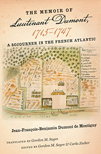(The Memoir of Lieutenant Dumont, 1715-1747: A Sojourner in the French Atlantic (Published by the Omohundro Institute of Early American History and Culture and the University of North Carolina Press))