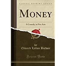 Money: A Comedy, in Five Acts (Classic Reprint)