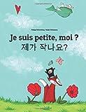 Je suis petite, moi ? Naega jag-ayo?: Un livre d'images pour les enfants (Edition bilingue français-coréen)