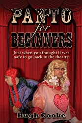Panto for Beginners - Just When You Thought It Was Safe to Go Back to the Theatre - Pantomimes and Plays for Schools, Classrooms and Theatres
