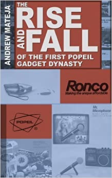 The Rise and Fall of the First Popeil Gadget Dynasty by Andrew Mateja (2013-08-13)