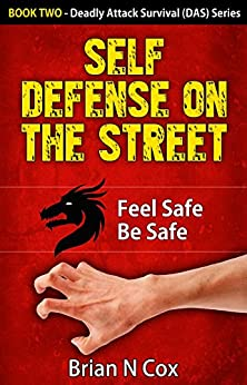 Self Defense on the Street: Feel Safe Be Safe (Deadly Attack Survival, self defense Book 2) by [Cox, Brian N.]