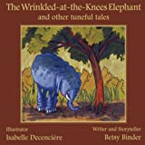 img - for The Wrinkled-at-the-Knees Elephant and other tuneful tales:: The Wrinkled-at-the-Knees Elephant and other tuneful tales book / textbook / text book