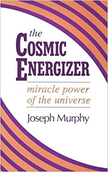 The Cosmic Energizer: Miracle Power of the Universe by Joseph Murphy (1996-06-03)