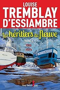 Les héritiers du fleuve, tome 3 : 1918-1929 par Tremblay-d'Essiambre