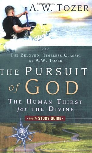 By A. W. Tozer The Pursuit of God with Study Guide: The Human Thirst for the Divine (New Edition)