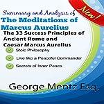 Summary and Analysis of The Meditations of Marcus Aurelius: The 33 Success Principles of Ancient Rome and Caesar Marcus Aurelius | George Mentz