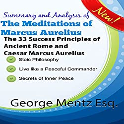 Summary and Analysis of The Meditations of Marcus Aurelius: The 33 Success Principles of Ancient Rome and Caesar Marcus Aurelius