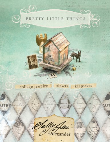 Mixed Media Collage Jewelry - Pretty Little Things: Collage Jewelry, Trinkets and Keepsakes