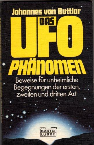 Das UFO-Phänomen: Beweise für unheimliche Begegnungen der ersten, zweiten und dritten Art