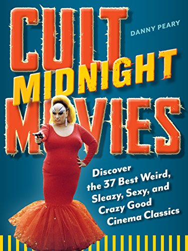 Cult Midnight Movies: Discover the 37 Best Weird, Sleazy, Sexy, and Crazy Good Cinema Classics
