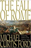 The Fall of Rome: A Novel of a World Lost