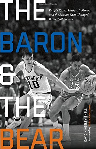 Basketball Wildcats History Kentucky - The Baron and the Bear: Rupp's Runts, Haskins's Miners, and the Season That Changed Basketball Forever