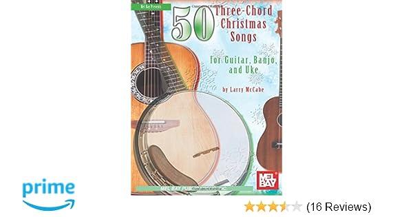 50 Three Chord Christmas Songs For Guitar Banjo Uke Mel Bay