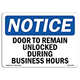 OSHA Notice Sign - Door To Remain Unlocked During Business Hours | Choose from: Aluminum, Rigid Plastic or Vinyl Label Decal | Protect Your Business, Work Site, Warehouse & Shop Area |Made in the USA