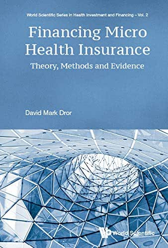 Financing Micro Health Insurance:Theory, Methods and Evidence (World Scientific Series in Health Investment and Financing Book 2)