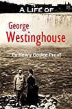 A Life of  George Westinghouse (1921) (With Linked Table of Contents)