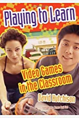Playing to Learn: Video Games in the Classroom by David Hutchison (2007-05-30) Paperback
