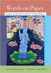 words on paper essays on american culture for college writers by hayes and waltman Table of contents for words on paper : essays on american culture for college writers / [selected by] bradley a waltman, levia dinardo hayes, available from the library of congress.