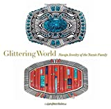 Glittering World: Navajo Jewelry of the Yazzie Family [Hardcover]