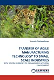 Transfer of Agile Manufacturing Technology to Small Scale Industries, Somnath Chattopadhyaya, 3843385548