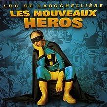 Les Nouveaux Heros by Luc De Larochelliere