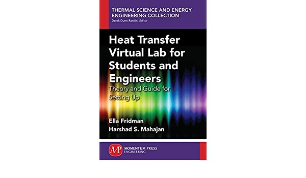 Heat Transfer Virtual Lab for Students and Engineers: Theory and