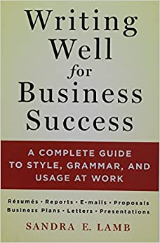 Book Writing Well for Business Success: A Complete Guide to Style, Grammar, and Usage at Work