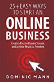 img - for Passive Income: 25+ Easy Ways to Start an Online Business, Create a Passive Income Stream, and Achieve Financial Freedom - How to Start an Online Business and Make Money from Home book / textbook / text book