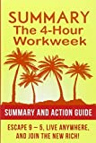 Summary: The 4 Hour Work Week: Action Guide To Escape 9 - 5, Live Anywhere, and Join the New Rich!