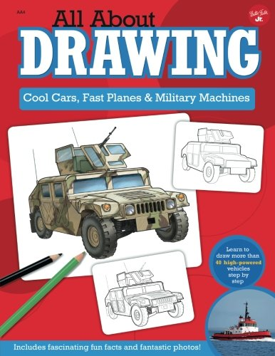 All About Drawing Cool Cars, Fast Planes & Military Machines: Learn how to draw more than 40 high-powered vehicles step by ()