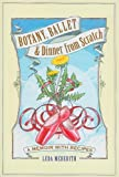 Botany, Ballet and Dinner from Scratch, Leda Meredith, 0981619851