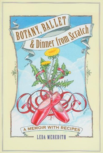 Botany, Ballet & Dinner from Scratch: A Memoir with Recipes pdf