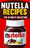 ultimate recipe collection - Nutella Recipes: The Ultimate Collection of Over 50 Recipes