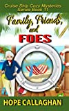 Family, Friends, and Foes: A Cruise Ship Cozy Mystery (Cruise Ship Christian Cozy Mysteries Series) (Volume 11)