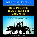 Hog Pilots, Blue Water Grunts Audiobook by Robert D. Kaplan Narrated by Don Leslie