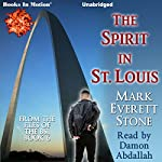 The Spirit In St. Louis: From the Files of the BSI, Book 6 | Mark Everett Stone