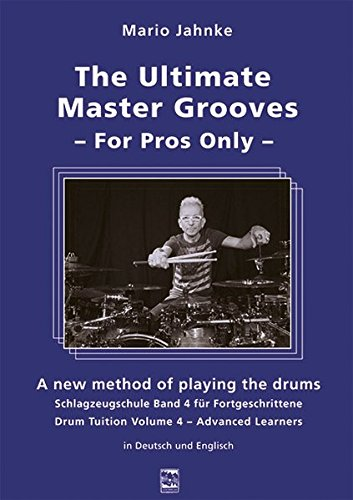 The Ultimate Master Grooves For Pros Only: A new method of playing the drums. Schlagzeugschule Band 4 für Fortgeschrittene. Drum Tuition Volume 4 – Advanced Learners. In Deutsch und Englisch