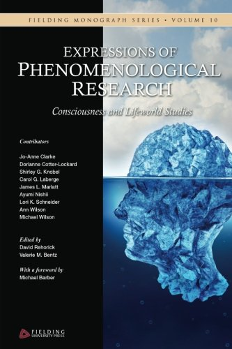 Expressions of Phenomenological Research: Consciousness and Lifeworld Studies (Fielding Monograph Series) (Volume 10)