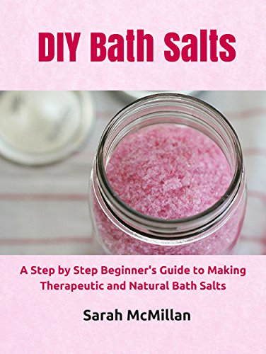 DIY Bath Salts: A Step by Step Beginner's Guide to Making Therapeutic and Natural Bath Salts (DIY and Hobbies) by [DIY and Hobbies]