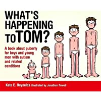 What's Happening to Tom?: A Book About Puberty for Boys and Young Men with Autism and Related Conditions: 1