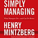 Simply Managing: What Managers Do - and Can Do Better Audiobook by Henry Mintzberg Narrated by David Drummond