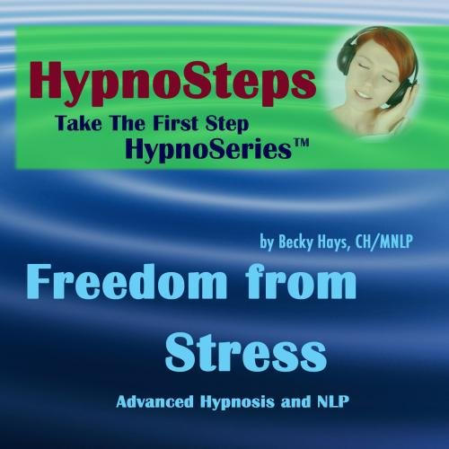 Hypnosteps:  FREEDOM From STRESS Guided Hypnosis & NLP